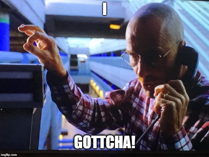 I GOTTCHA! | image tagged in heisenberg,breaking bad,walter white,circle game | made w/ Imgflip meme maker