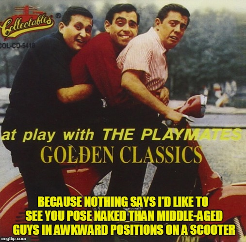 by the arched eyebrow I'd say only the guy in the middle really likes it (Bad Album Art Week, July 29th-Aug.4th) | BECAUSE NOTHING SAYS I'D LIKE TO SEE YOU POSE NAKED THAN MIDDLE-AGED GUYS IN AWKWARD POSITIONS ON A SCOOTER | image tagged in memes,bad album art week 2,bad album art | made w/ Imgflip meme maker