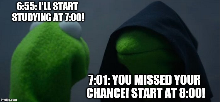 Evil Kermit | 6:55: I'LL START STUDYING AT 7:00! 7:01: YOU MISSED YOUR CHANCE! START AT 8:00! | image tagged in memes,evil kermit | made w/ Imgflip meme maker