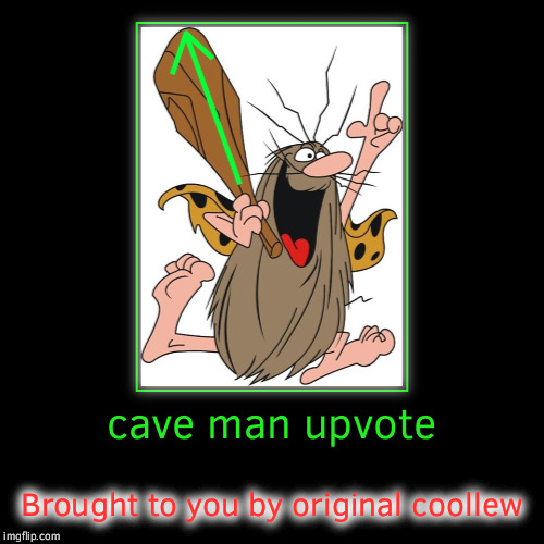 Keep an eye out for original coollew upvote images | cave man upvote | Brought to you by original coollew | image tagged in funny,demotivationals,coollew,alt accounts,evil empire,warning sign | made w/ Imgflip demotivational maker