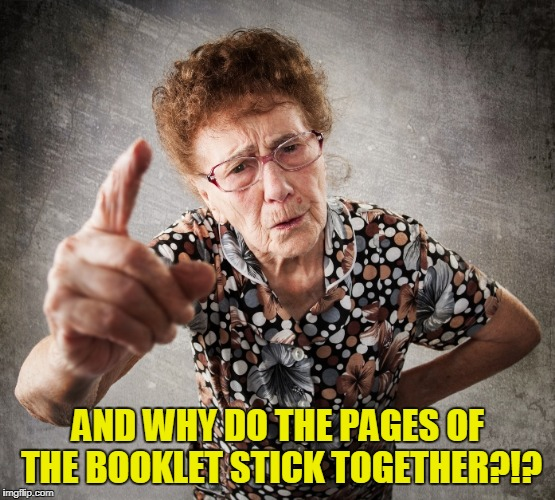 AND WHY DO THE PAGES OF THE BOOKLET STICK TOGETHER?!? | made w/ Imgflip meme maker