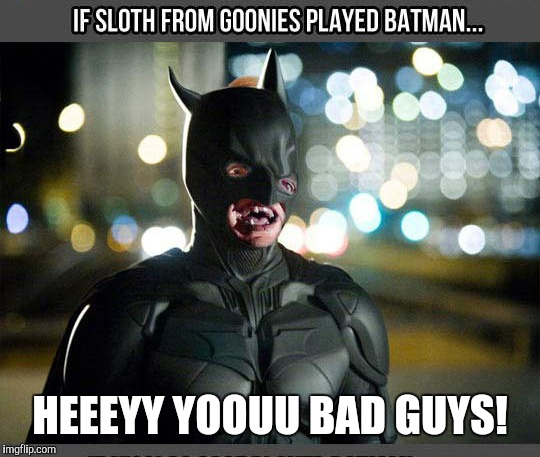 I shamefully stole this pic from another site. Made the caption though  | HEEEYY YOOUU BAD GUYS! | image tagged in memes,funny,sloth,sloth goonies,goonies,hey you guys | made w/ Imgflip meme maker