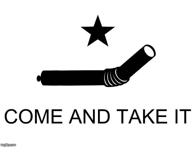 Last one, I promise... | COME AND TAKE IT | image tagged in straw ban,come and take it,plastic straws,memes,molon labe | made w/ Imgflip meme maker