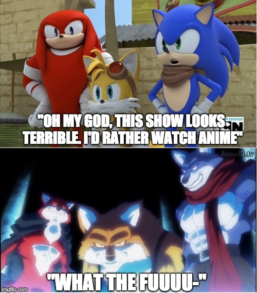 "sonic y dragon ball super | ""OH MY GOD, THIS SHOW LOOKS TERRIBLE. I'D RATHER WATCH ANIME"" ""WHAT THE FUUUU-"" 