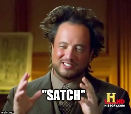 "Ancient Aliens Meme | ""SATCH"" 