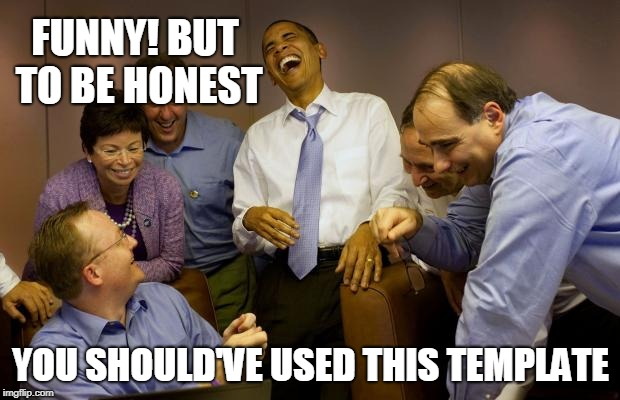 And then I said Obama Meme | FUNNY! BUT TO BE HONEST YOU SHOULD'VE USED THIS TEMPLATE | image tagged in memes,and then i said obama | made w/ Imgflip meme maker