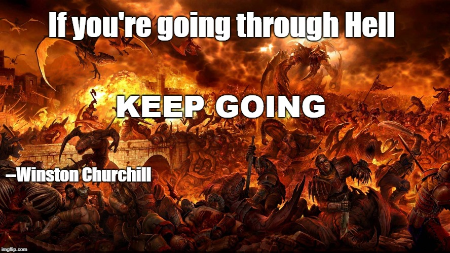 If you're going through Hell KEEP GOING --Winston Churchill | image tagged in motivation,determination,courage | made w/ Imgflip meme maker