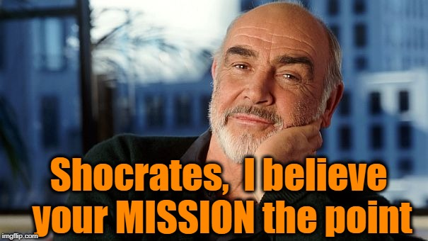 sean | Shocrates,  I believe your MISSION the point | image tagged in sean | made w/ Imgflip meme maker