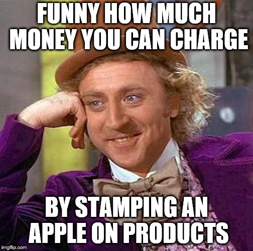 Creepy Condescending Wonka Meme | FUNNY HOW MUCH MONEY YOU CAN CHARGE BY STAMPING AN APPLE ON PRODUCTS | image tagged in memes,creepy condescending wonka | made w/ Imgflip meme maker