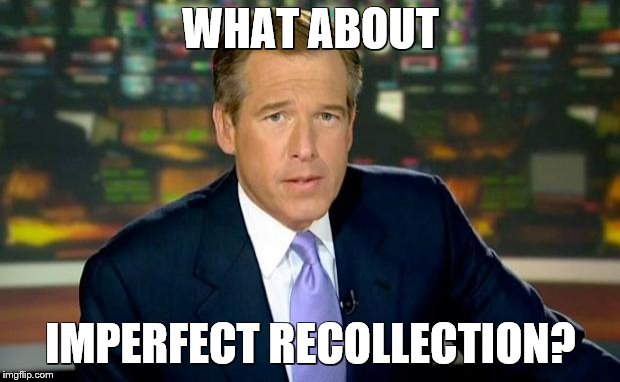 Brian Williams Was There Meme | WHAT ABOUT IMPERFECT RECOLLECTION? | image tagged in memes,brian williams was there | made w/ Imgflip meme maker