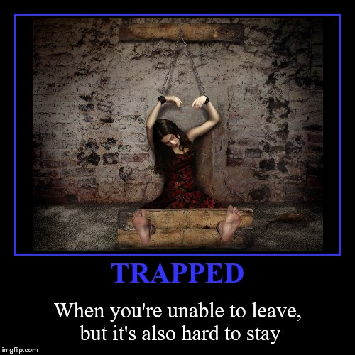 An impossible decision | TRAPPED | When you're unable to leave, but it's also hard to stay | image tagged in funny,demotivationals,trapped | made w/ Imgflip demotivational maker
