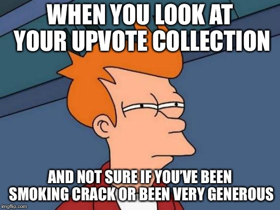 Looking into the subatomic to find the punch line in some of these You've voted for jk | WHEN YOU LOOK AT YOUR UPVOTE COLLECTION AND NOT SURE IF YOU'VE BEEN SMOKING CRACK OR BEEN VERY GENEROUS | image tagged in memes | made w/ Imgflip meme maker