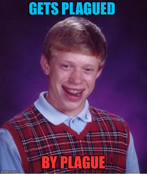 Bad Luck Brian Meme | GETS PLAGUED BY PLAGUE | image tagged in memes,bad luck brian | made w/ Imgflip meme maker