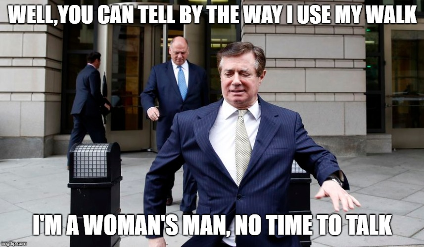 Paul Manafort the ostrich wearing ladies' man | WELL,YOU CAN TELL BY THE WAY I USE MY WALK I'M A WOMAN'S MAN, NO TIME TO TALK | image tagged in manafort,paul manafort,ostrich,russia,smooth criminal,vladimir putin | made w/ Imgflip meme maker