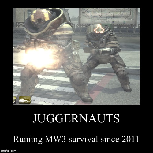 Today's COD players will never know the pain... | JUGGERNAUTS | Ruining MW3 survival since 2011 | image tagged in funny,demotivationals,call of duty,modern warfare,survival | made w/ Imgflip demotivational maker
