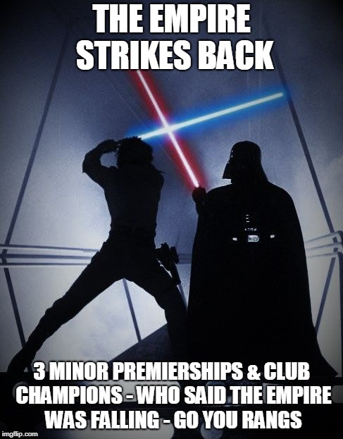 THE EMPIRE STRIKES BACK 3 MINOR PREMIERSHIPS & CLUB CHAMPIONS - WHO SAID THE EMPIRE WAS FALLING - GO YOU RANGS | image tagged in empire strikes back | made w/ Imgflip meme maker