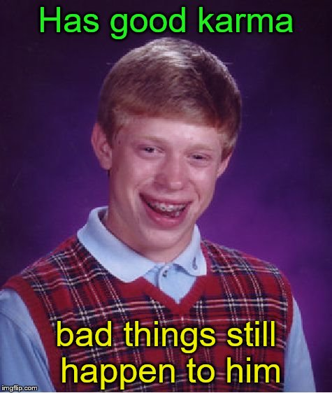 Bad Luck Brian Meme | Has good karma bad things still happen to him | image tagged in memes,bad luck brian | made w/ Imgflip meme maker