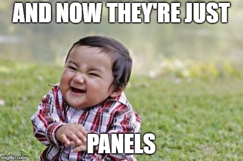 Evil Toddler Meme | AND NOW THEY'RE JUST PANELS | image tagged in memes,evil toddler | made w/ Imgflip meme maker