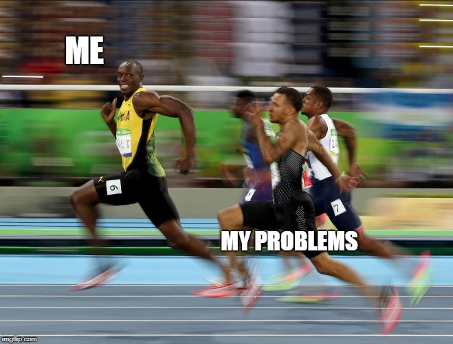 Usain Bolt running | ME MY PROBLEMS | image tagged in usain bolt running | made w/ Imgflip meme maker