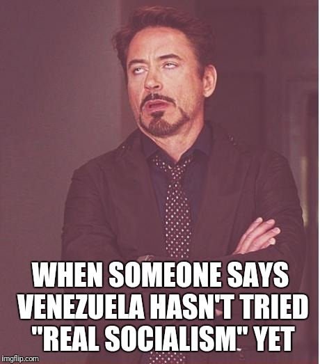 "Unbelievable... | WHEN SOMEONE SAYS VENEZUELA HASN'T TRIED ""REAL SOCIALISM"" YET 