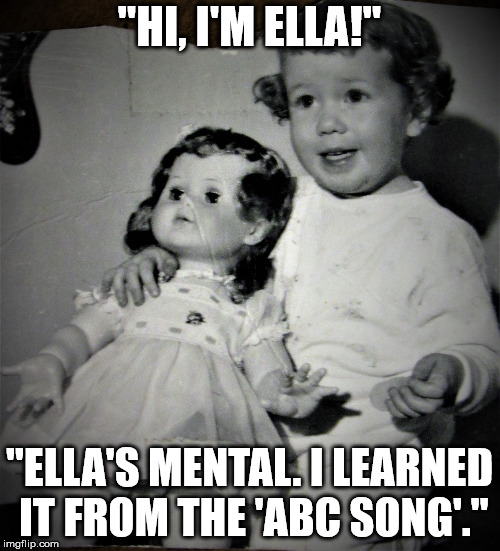 "Cheery tot and bored doll | ""HI, I'M ELLA!"" ""ELLA'S MENTAL. I LEARNED IT FROM THE 'ABC SONG'."" 