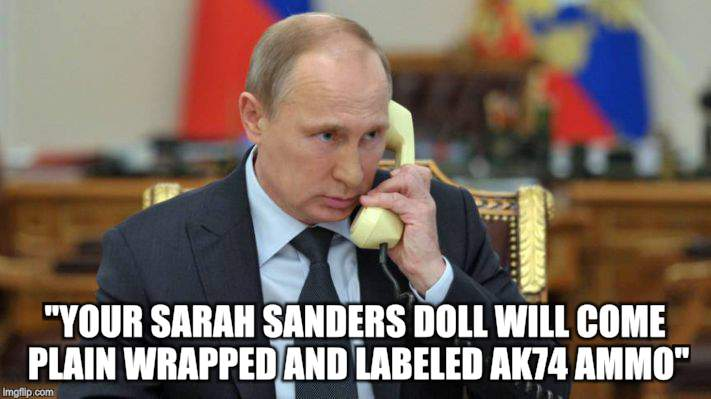 "Putin buys a love doll | ""YOUR SARAH SANDERS DOLL WILL COME PLAIN WRAPPED AND LABELED AK74 AMMO"" 