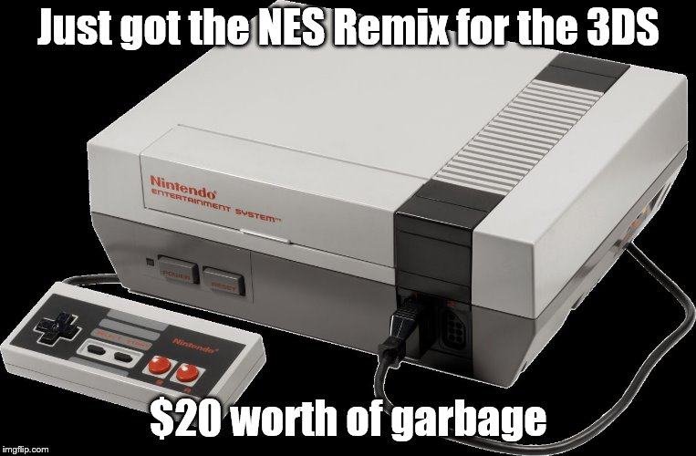 It doesn't have the full games of the characters on the cover, just stages. Completely disappointing, so I returned it. | Just got the NES Remix for the 3DS $20 worth of garbage | image tagged in no nintendo | made w/ Imgflip meme maker
