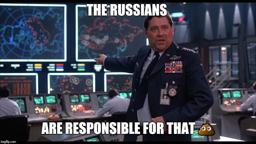 THE RUSSIANS ARE RESPONSIBLE FOR THAT  | image tagged in war games,russia,trump russia collusion,russian hackers | made w/ Imgflip meme maker