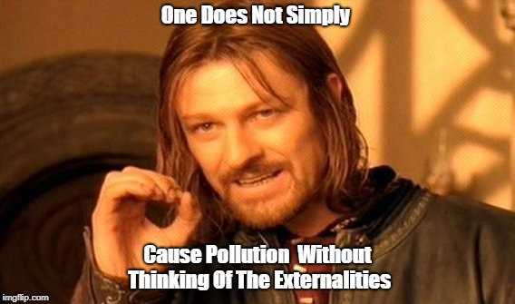 One Does Not Simply Meme | One Does Not Simply Cause Pollution  Without Thinking Of The Externalities | image tagged in memes,one does not simply | made w/ Imgflip meme maker