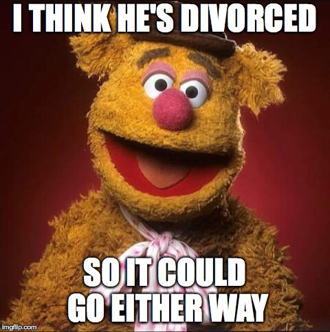 Fozzie bear | I THINK HE'S DIVORCED SO IT COULD GO EITHER WAY | image tagged in fozzie bear | made w/ Imgflip meme maker