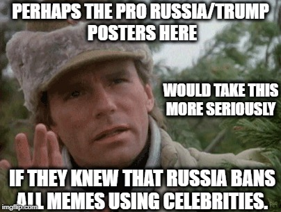 MacGyver Gets It | PERHAPS THE PRO RUSSIA/TRUMP POSTERS HERE IF THEY KNEW THAT RUSSIA BANS ALL MEMES USING CELEBRITIES. WOULD TAKE THIS MORE SERIOUSLY | image tagged in memes,first amendment,freedom,trump russia collusion,russia,trump | made w/ Imgflip meme maker