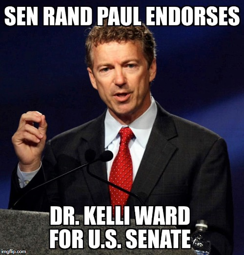 Senator Rand Paul Endorses conservative Dr. Kelli Ward. Arizona needs Ward. No more Flake, no more McCain! | image tagged in rand paul,kelli ward,arizona senate,endorsed,american first | made w/ Imgflip meme maker