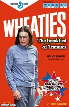 Wheaties: The breakfast of Trannies | The breakfast of Trannies | image tagged in wheaties recall,bruce jenner,caitlyn jenner,trannies | made w/ Imgflip meme maker