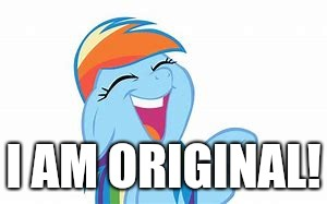 I AM ORIGINAL! | made w/ Imgflip meme maker