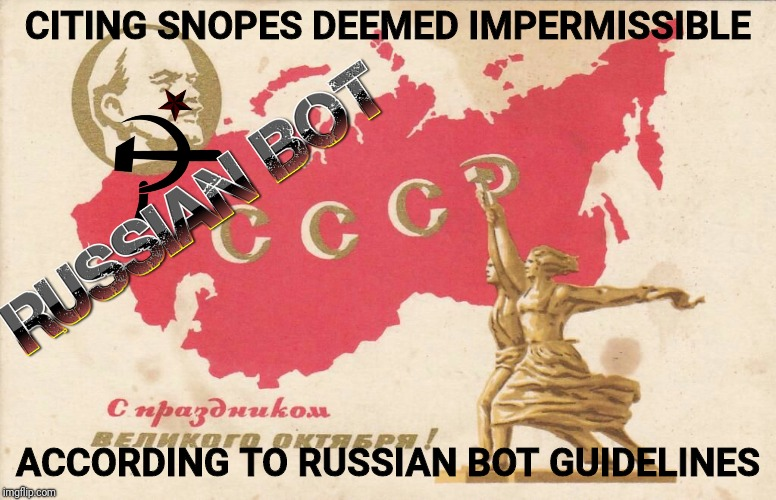 Soviet Propaganda Posters for Russian Bots | CITING SNOPES DEEMED IMPERMISSIBLE ACCORDING TO RUSSIAN BOT GUIDELINES | image tagged in soviet propaganda posters for russian bots | made w/ Imgflip meme maker
