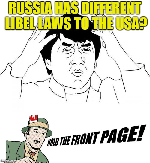 RUSSIA HAS DIFFERENT LIBEL LAWS TO THE USA? | made w/ Imgflip meme maker