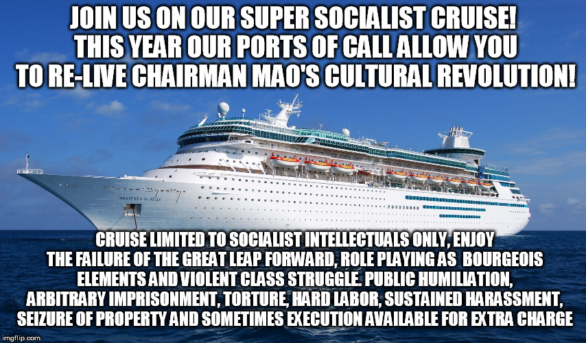 Cruise Ship | JOIN US ON OUR SUPER SOCIALIST CRUISE! THIS YEAR OUR PORTS OF CALL ALLOW YOU TO RE-LIVE CHAIRMAN MAO'S CULTURAL REVOLUTION! CRUISE LIMITED T | image tagged in cruise ship | made w/ Imgflip meme maker