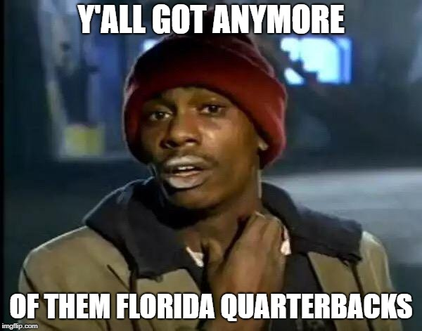 Y'all Got Any More Of That Meme | Y'ALL GOT ANYMORE OF THEM FLORIDA QUARTERBACKS | image tagged in memes,y'all got any more of that | made w/ Imgflip meme maker