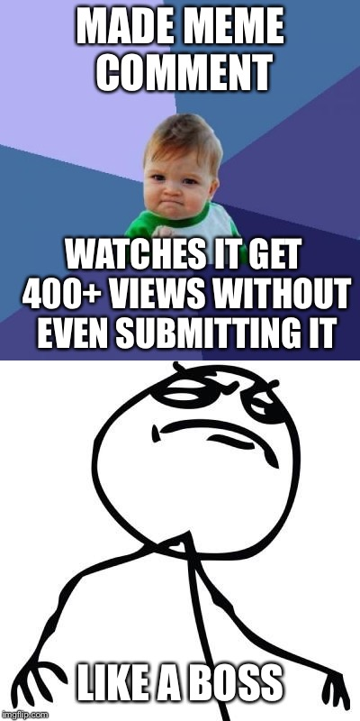 Nice comment | MADE MEME COMMENT WATCHES IT GET 400+ VIEWS WITHOUT EVEN SUBMITTING IT LIKE A BOSS | image tagged in like a boss,success kid,memes,submissions | made w/ Imgflip meme maker