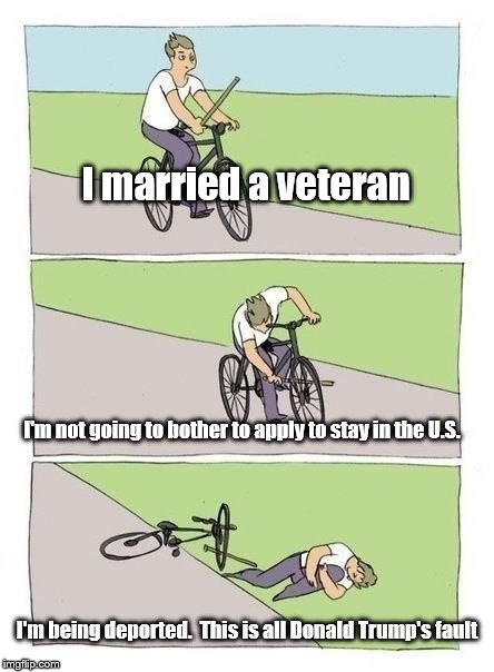 Admittedly, I have neglected things in my own life too. | I married a veteran I'm being deported.  This is all Donald Trump's fault I'm not going to bother to apply to stay in the U.S. | image tagged in bicycle,donald trump | made w/ Imgflip meme maker