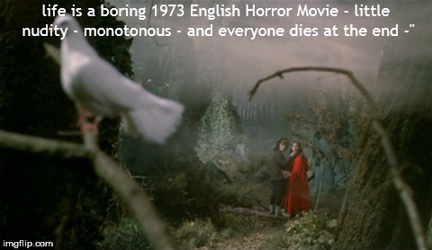 Life  | life is a boring 1973 English Horror Movie - little nudity - monotonous - and everyone dies at the end -"
