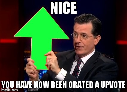 upvotes | NICE YOU HAVE NOW BEEN GRATED A UPVOTE | image tagged in upvotes | made w/ Imgflip meme maker
