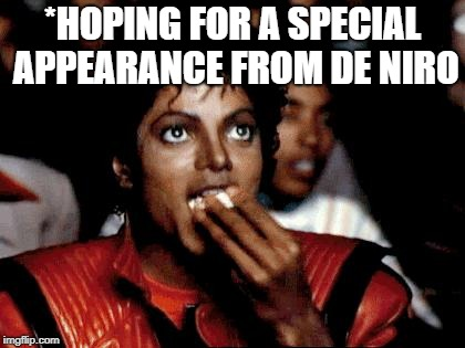 Micheal Jackson Popcorn | *HOPING FOR A SPECIAL APPEARANCE FROM DE NIRO | image tagged in micheal jackson popcorn | made w/ Imgflip meme maker