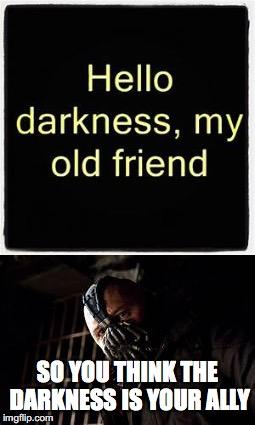 SO YOU THINK THE DARKNESS IS YOUR ALLY | image tagged in bane | made w/ Imgflip meme maker