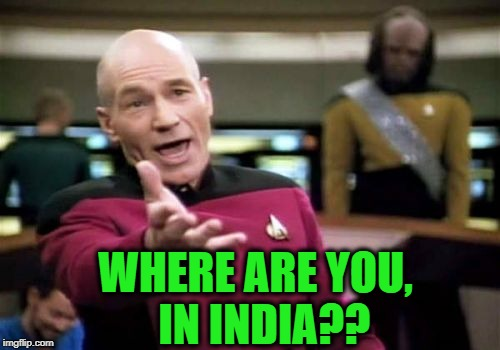 Picard Wtf Meme | WHERE ARE YOU,  IN INDIA?? | image tagged in memes,picard wtf | made w/ Imgflip meme maker