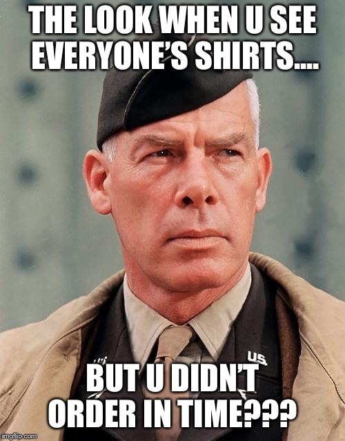 Disappointed  | THE LOOK WHEN U SEE EVERYONE'S SHIRTS.... BUT U DIDN'T ORDER IN TIME??? | image tagged in disappointed | made w/ Imgflip meme maker