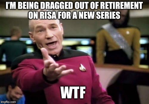 Picards back | I'M BEING DRAGGED OUT OF RETIREMENT ON RISA FOR A NEW SERIES WTF | image tagged in memes,picard wtf,bad luck brian,lol | made w/ Imgflip meme maker