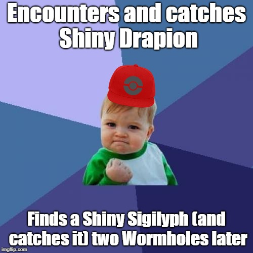 Success Kid | Encounters and catches Shiny Drapion Finds a Shiny Sigilyph (and catches it) two Wormholes later | image tagged in memes,success kid | made w/ Imgflip meme maker