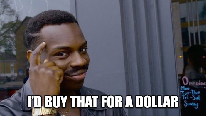 Roll Safe Think About It Meme | I'D BUY THAT FOR A DOLLAR | image tagged in memes,roll safe think about it | made w/ Imgflip meme maker