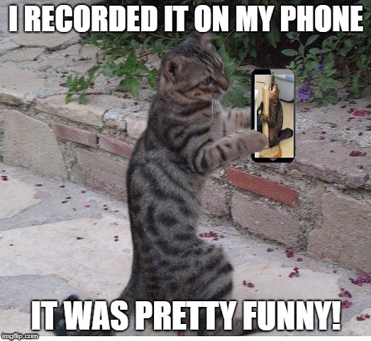 I RECORDED IT ON MY PHONE IT WAS PRETTY FUNNY! | made w/ Imgflip meme maker